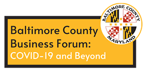 Baltimore County Business Forum: COVID-19 and Beyond